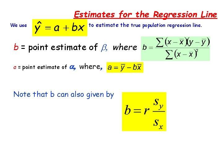 Estimates for the Regression Line We use to to estimate the true population regression