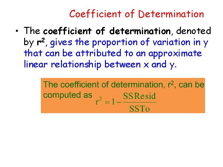 Coefficient of Determination • The coefficient of determination, denoted by r 2, gives the