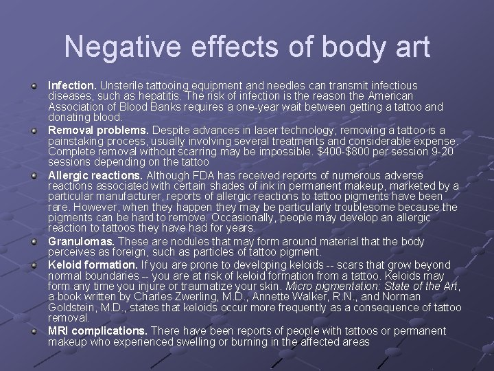 Negative effects of body art Infection. Unsterile tattooing equipment and needles can transmit infectious