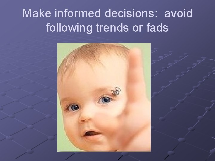 Make informed decisions: avoid following trends or fads