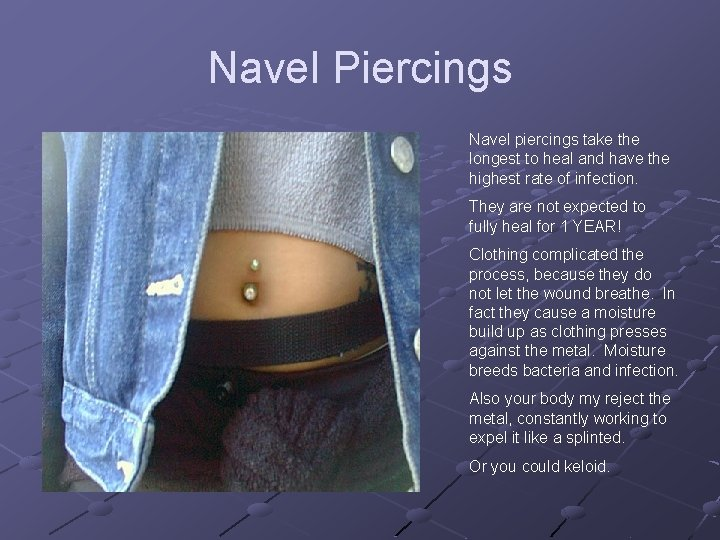 Navel Piercings Navel piercings take the longest to heal and have the highest rate