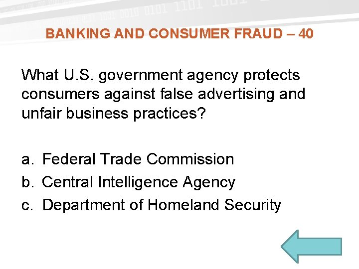 BANKING AND CONSUMER FRAUD – 40 What U. S. government agency protects consumers against