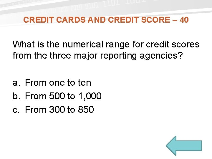 CREDIT CARDS AND CREDIT SCORE – 40 What is the numerical range for credit