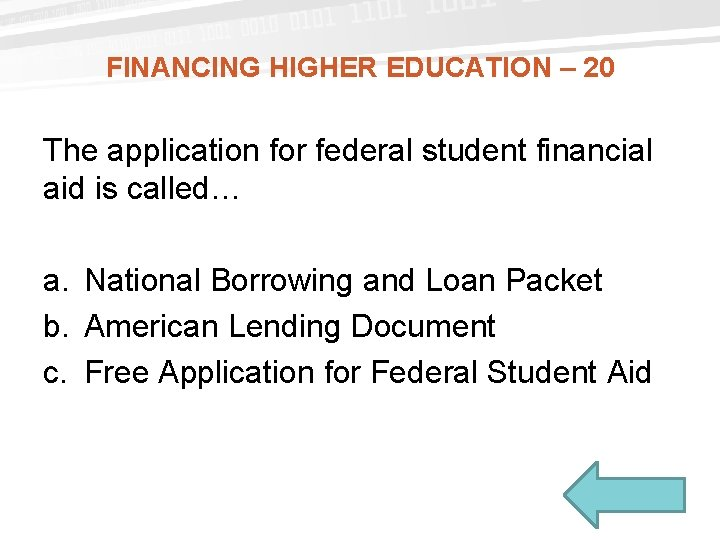 FINANCING HIGHER EDUCATION – 20 The application for federal student financial aid is called…