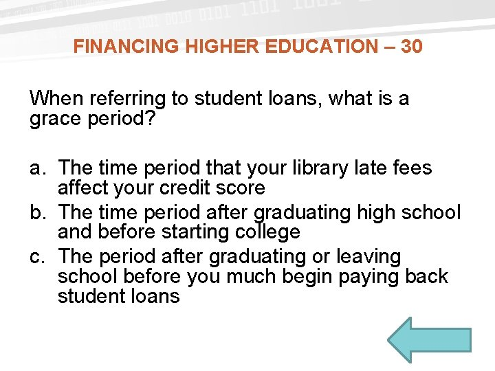 FINANCING HIGHER EDUCATION – 30 When referring to student loans, what is a grace