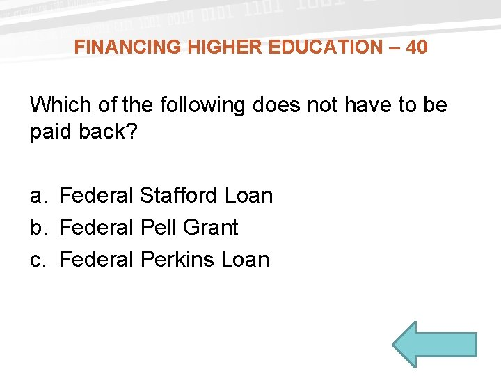 FINANCING HIGHER EDUCATION – 40 Which of the following does not have to be