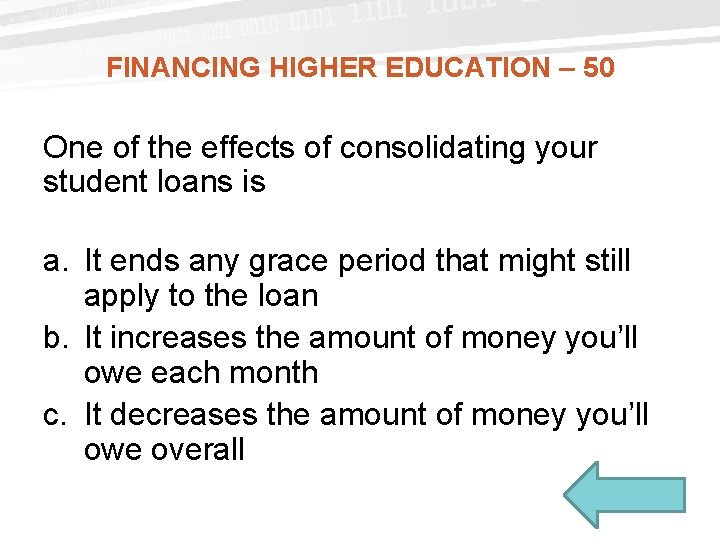 FINANCING HIGHER EDUCATION – 50 One of the effects of consolidating your student loans