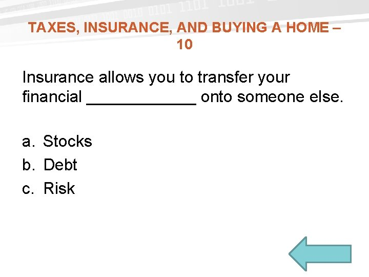 TAXES, INSURANCE, AND BUYING A HOME – 10 Insurance allows you to transfer your