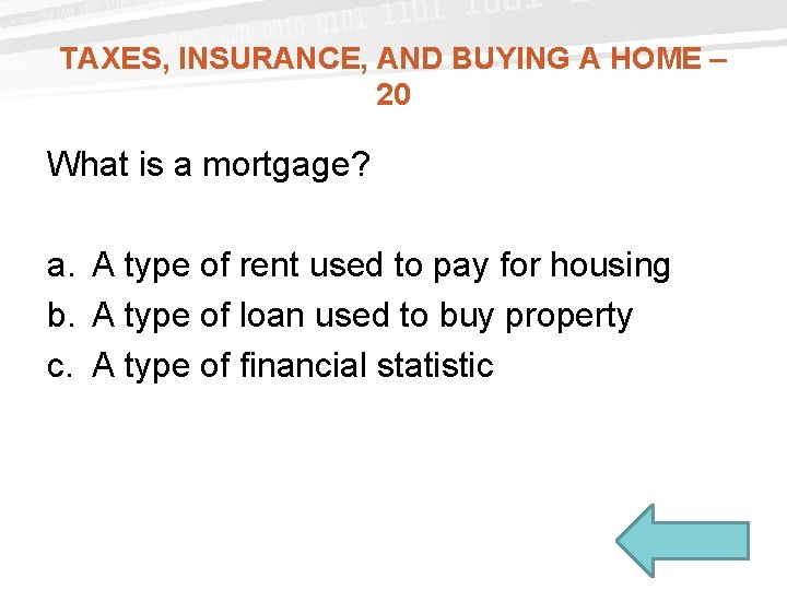 TAXES, INSURANCE, AND BUYING A HOME – 20 What is a mortgage? a. A