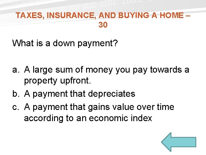 TAXES, INSURANCE, AND BUYING A HOME – 30 What is a down payment? a.