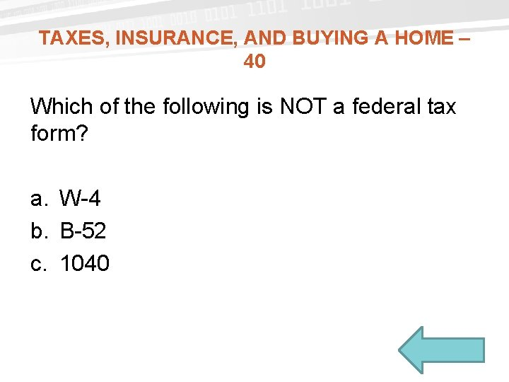 TAXES, INSURANCE, AND BUYING A HOME – 40 Which of the following is NOT