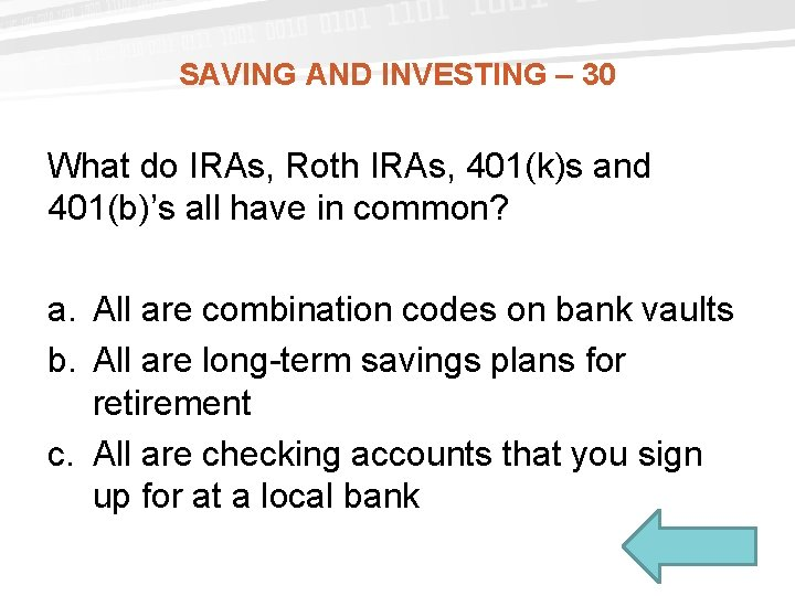 SAVING AND INVESTING – 30 What do IRAs, Roth IRAs, 401(k)s and 401(b)'s all