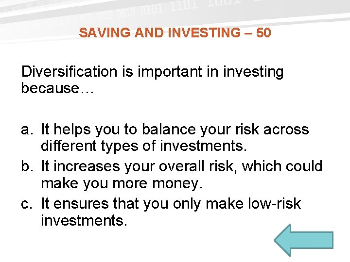 SAVING AND INVESTING – 50 Diversification is important in investing because… a. It helps