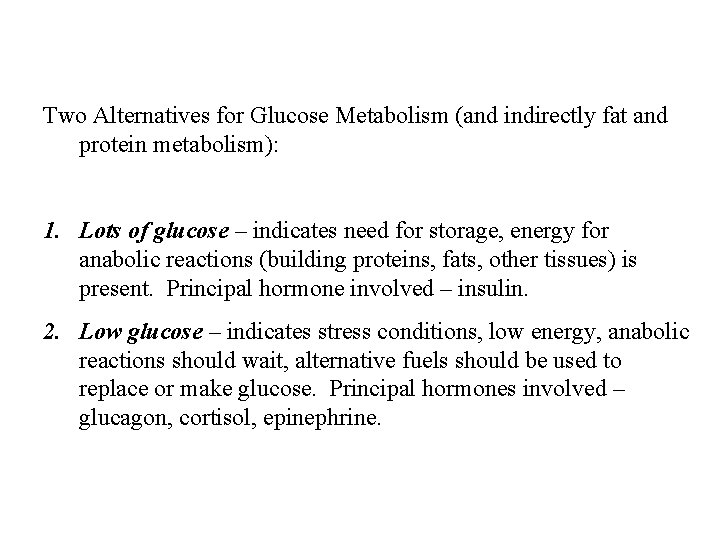 Two Alternatives for Glucose Metabolism (and indirectly fat and protein metabolism): 1. Lots of