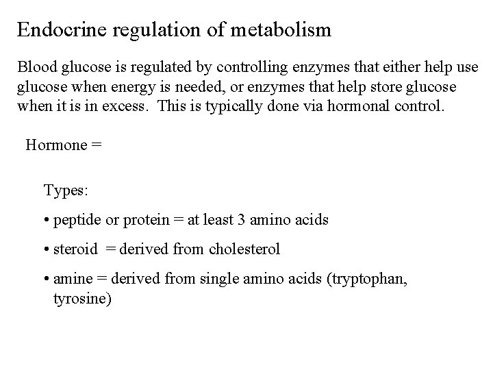 Endocrine regulation of metabolism Blood glucose is regulated by controlling enzymes that either help