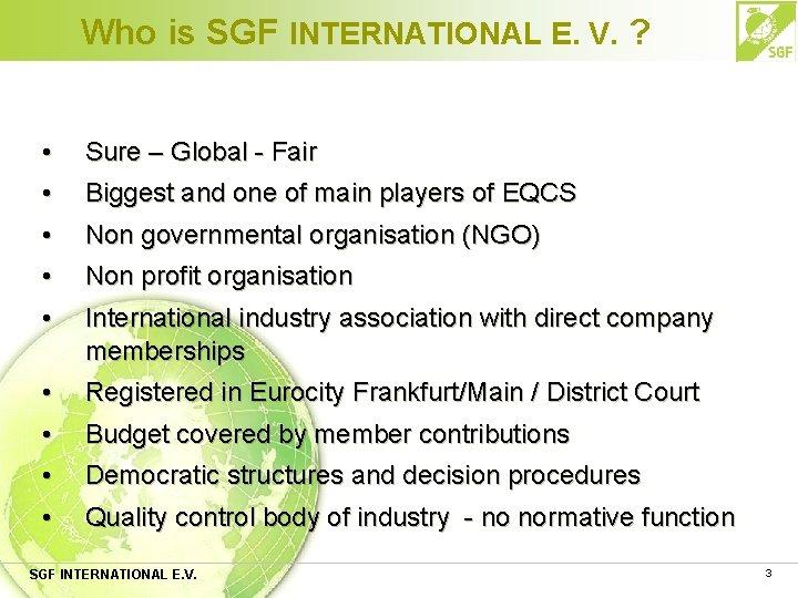 Who is SGF INTERNATIONAL E. V. ? • • Sure – Global - Fair