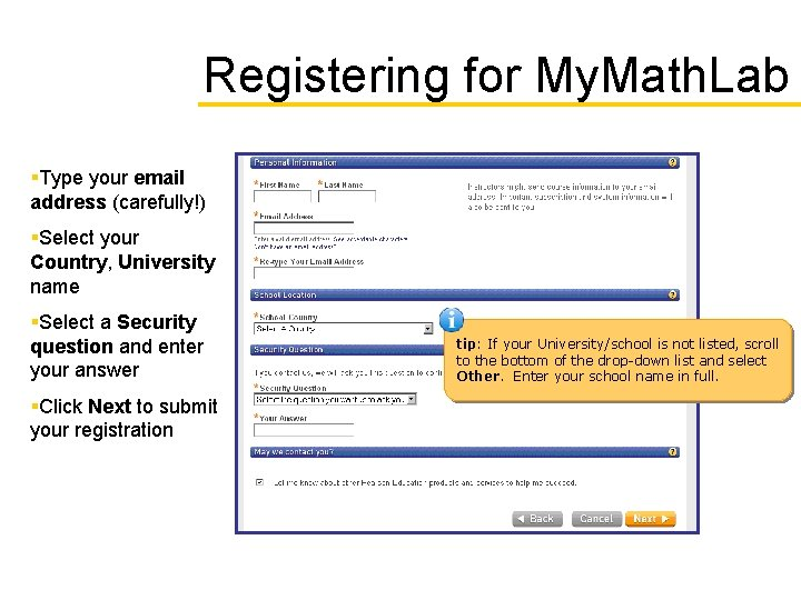Registering for My. Math. Lab §Type your email address (carefully!) §Select your Country, University