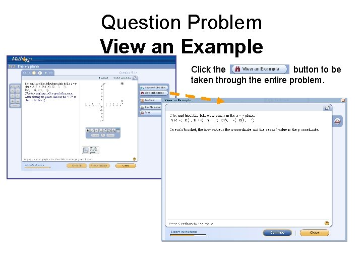 Question Problem View an Example Click the button to be taken through the entire