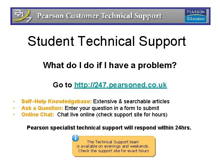 Student Technical Support What do I do if I have a problem? Go to