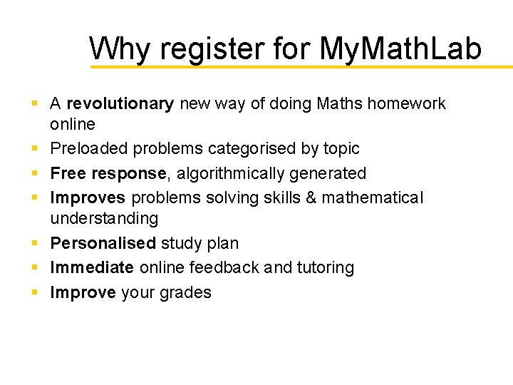 Why register for My. Math. Lab § A revolutionary new way of doing Maths