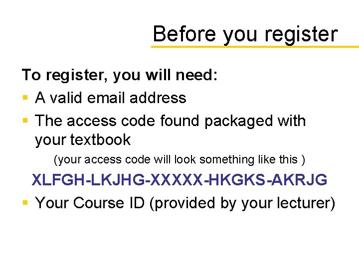 Before you register To register, you will need: § A valid email address §