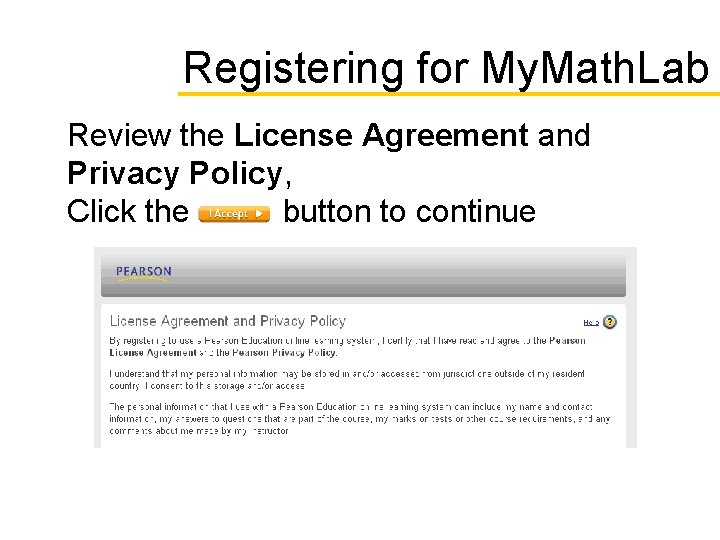 Registering for My. Math. Lab Review the License Agreement and Privacy Policy, Click the