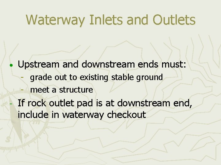 Waterway Inlets and Outlets Upstream and downstream ends must: grade out to existing stable