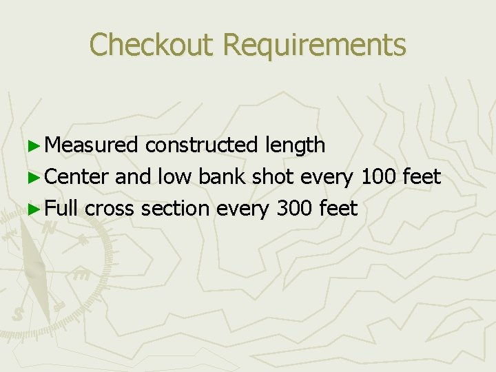 Checkout Requirements ► Measured constructed length ► Center and low bank shot every 100