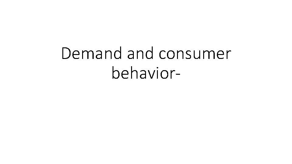 Demand consumer behavior-