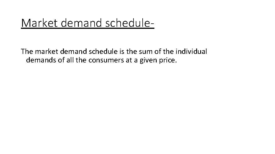 Market demand schedule. The market demand schedule is the sum of the individual demands
