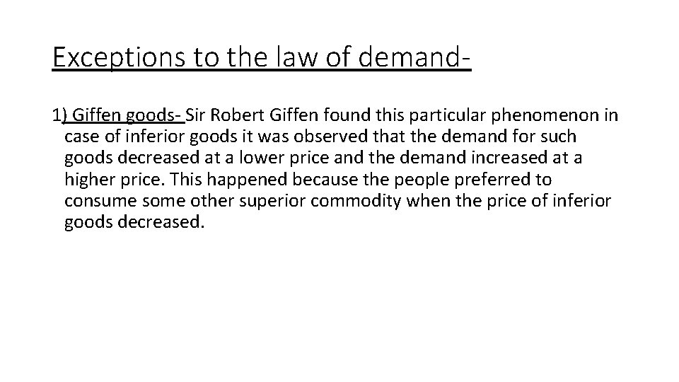 Exceptions to the law of demand 1) Giffen goods- Sir Robert Giffen found this
