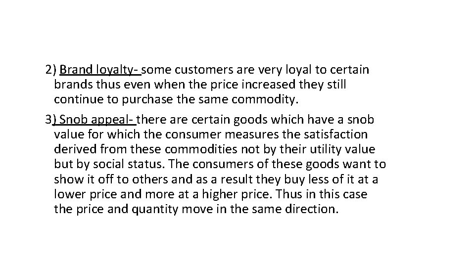 2) Brand loyalty- some customers are very loyal to certain brands thus even when