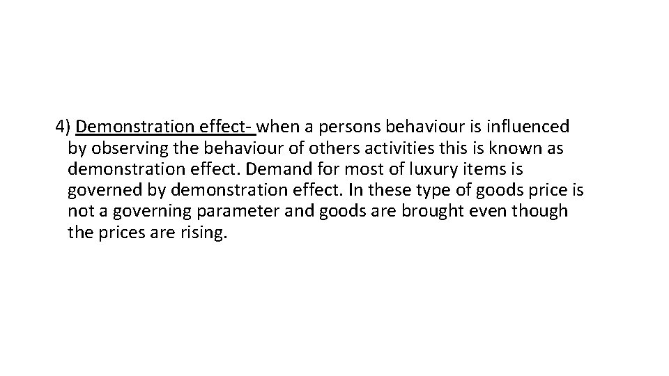 4) Demonstration effect- when a persons behaviour is influenced by observing the behaviour of
