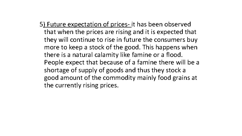 5) Future expectation of prices- it has been observed that when the prices are