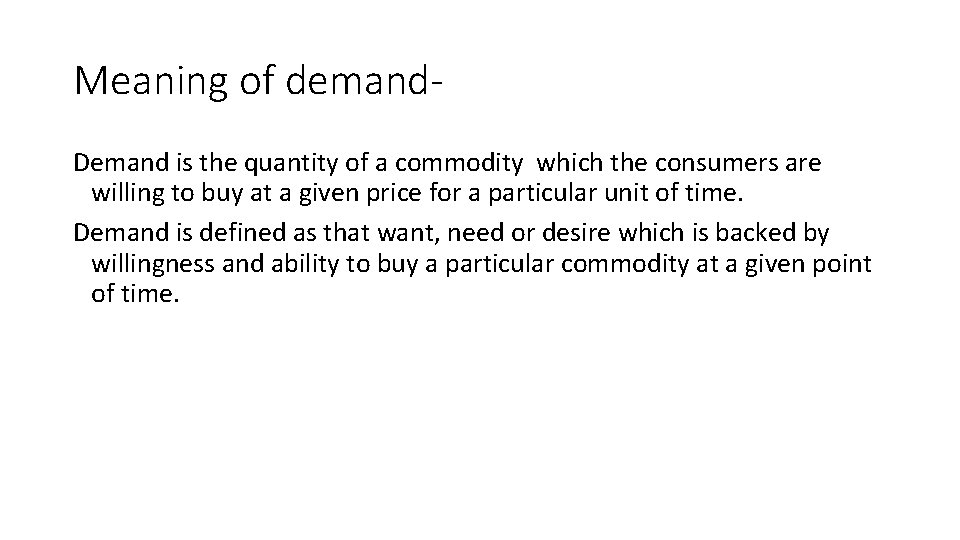 Meaning of demand. Demand is the quantity of a commodity which the consumers are