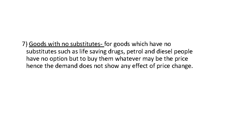 7) Goods with no substitutes- for goods which have no substitutes such as life