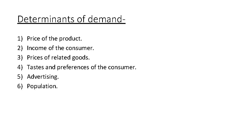 Determinants of demand 1) 2) 3) 4) 5) 6) Price of the product. Income
