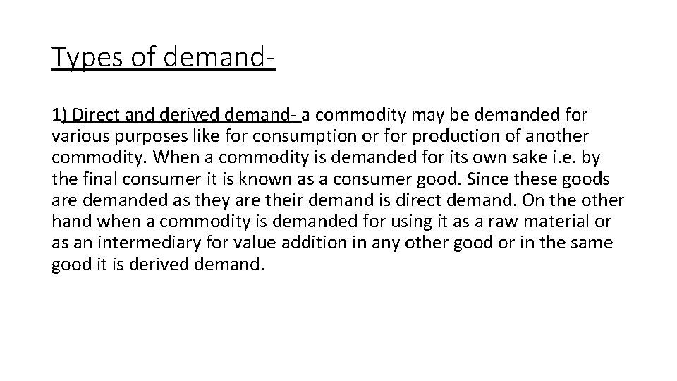 Types of demand 1) Direct and derived demand- a commodity may be demanded for
