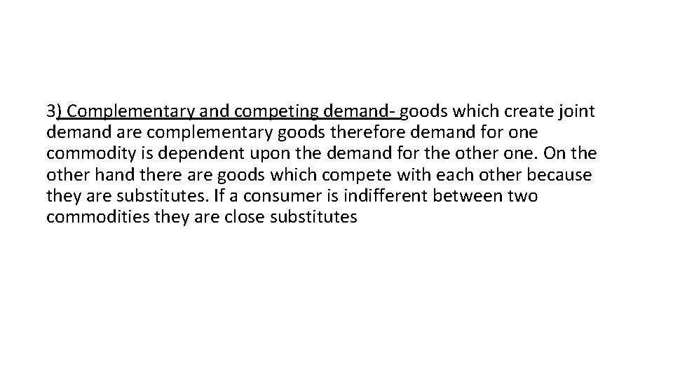 3) Complementary and competing demand- goods which create joint demand are complementary goods therefore