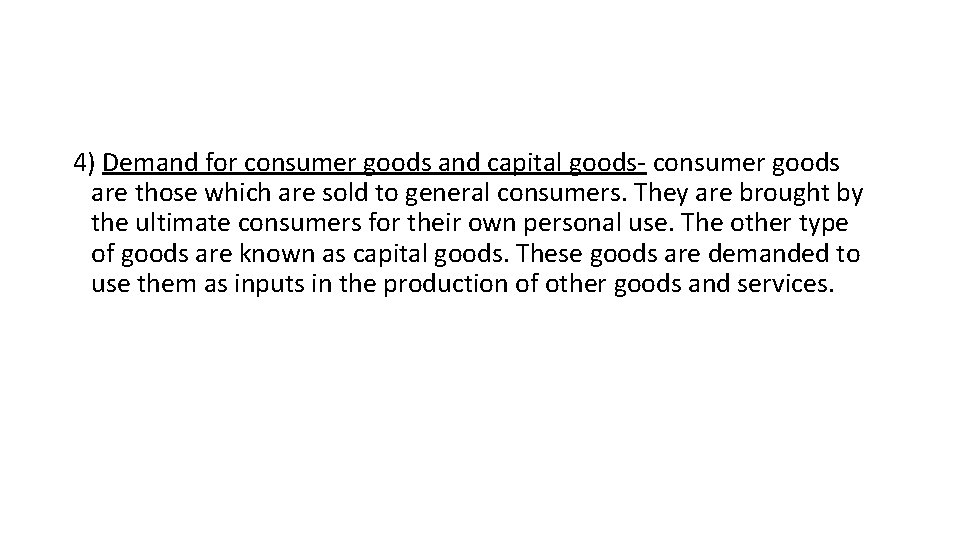 4) Demand for consumer goods and capital goods- consumer goods are those which are