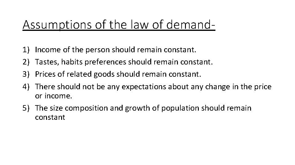 Assumptions of the law of demand 1) 2) 3) 4) Income of the person