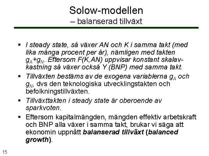 Solow-modellen – balanserad tillväxt § I steady state, så växer AN och K i