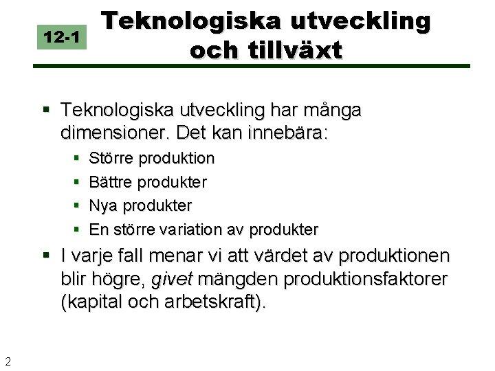 12 -1 Teknologiska utveckling och tillväxt § Teknologiska utveckling har många dimensioner. Det kan