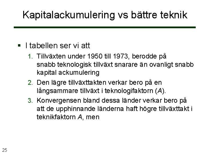 Kapitalackumulering vs bättre teknik § I tabellen ser vi att 1. Tillväxten under 1950