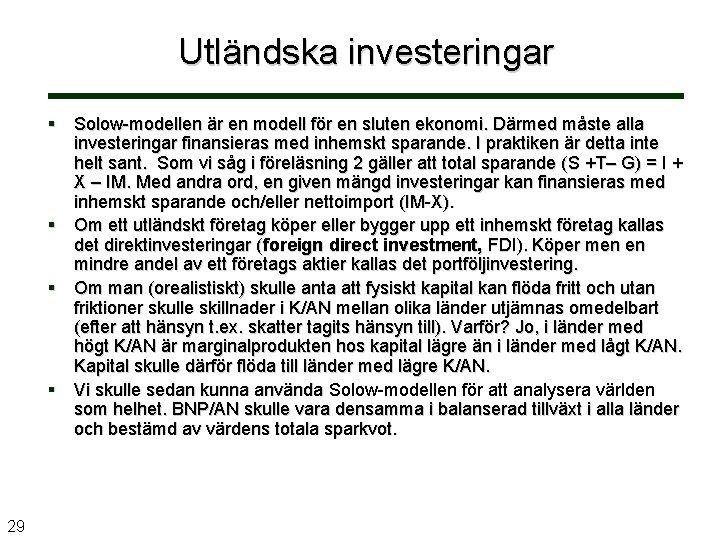 Utländska investeringar § Solow-modellen är en modell för en sluten ekonomi. Därmed måste alla