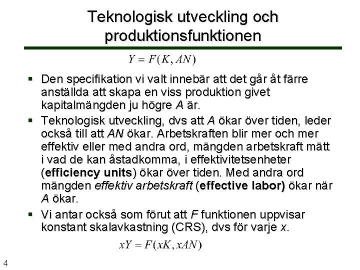 Teknologisk utveckling och produktionsfunktionen § Den specifikation vi valt innebär att det går åt