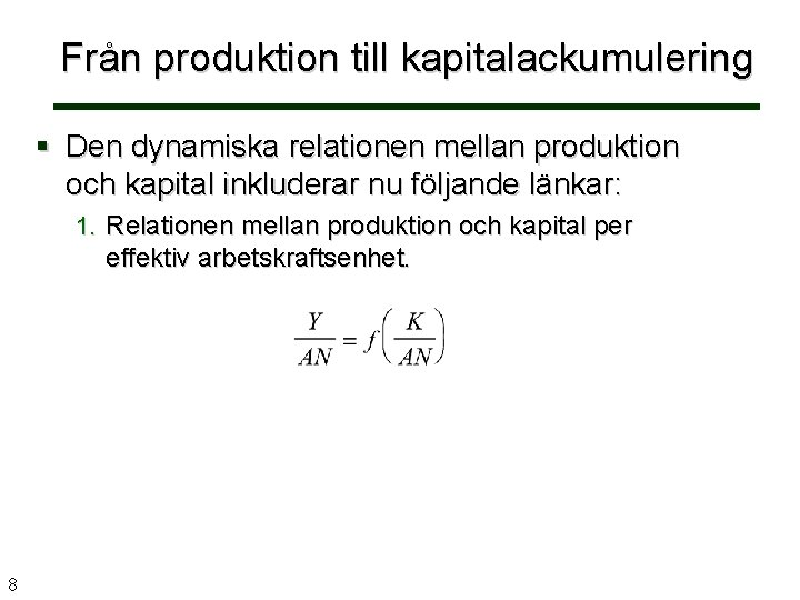 Från produktion till kapitalackumulering § Den dynamiska relationen mellan produktion och kapital inkluderar nu