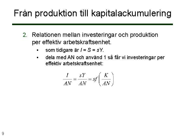 Från produktion till kapitalackumulering 2. Relationen mellan investeringar och produktion per effektiv arbetskraftsenhet. §