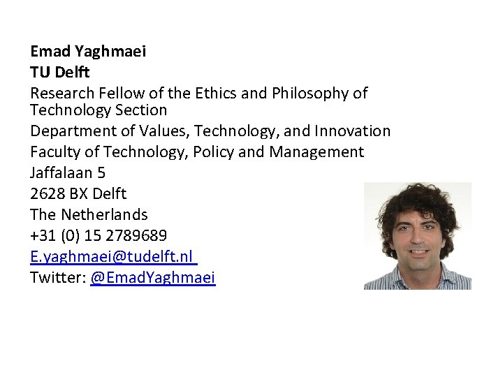 Emad Yaghmaei TU Delft Research Fellow of the Ethics and Philosophy of Technology Section