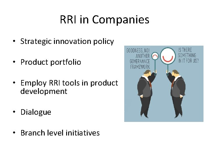 RRI in Companies • Strategic innovation policy • Product portfolio • Employ RRI tools